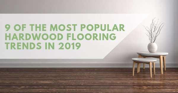 9 of the most popular hardwood flooring trends